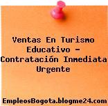 Ventas en Turismo Educativo Contratación inmediata Urgente