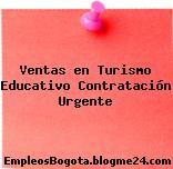 Ventas en Turismo Educativo Contratación Urgente