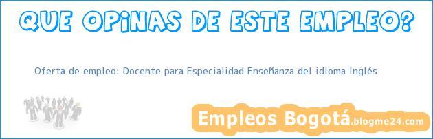 Oferta de empleo: Docente para Especialidad Enseñanza del idioma Inglés