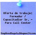 Oferta de trabajo: Formador / Capacitadior Sr. – Para Call Center