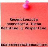 Recepcionista secretaria Turno Matutino y Vespertino