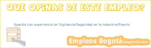 Guardia con experiencia en Vigilancia/Seguridad en la Industria/Puerto