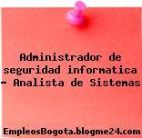 Administrador de seguridad informatica – Analista de Sistemas