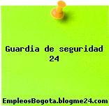 Guardia de seguridad 24