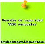 Guardia de seguridad 5520 mensuales