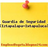 Guardia de Seguridad (Iztapalapa-Ixtapaluca)