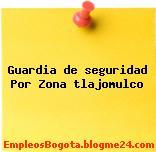 Guardia de seguridad Por Zona tlajomulco