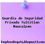 Guardia de Seguridad Privada Tultitlan Naucalpan