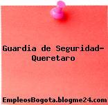 GUARDIA DE SEGURIDAD QUERETARO