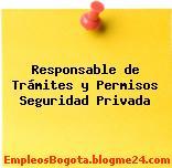 Responsable de Trámites y Permisos Seguridad Privada
