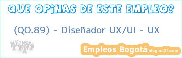 (QO.89) – Diseñador UX/UI – UX