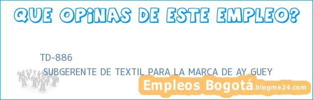 TD-886 | SUBGERENTE DE TEXTIL PARA LA MARCA DE AY GUEY