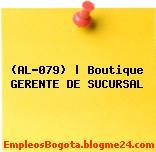 (AL-079) | Boutique GERENTE DE SUCURSAL
