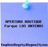 APERTURA BOUTIQUE Parque LAS ANTENAS