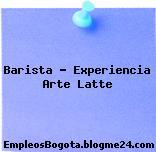 Barista Experiencia arte latte