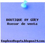 Boutique ¡AY GÜEY Asesor de venta
