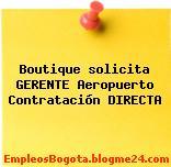 Boutique solicita GERENTE Aeropuerto Contratación DIRECTA