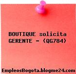 BOUTIQUE solicita GERENTE – (QG784)