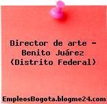 Director de arte – Benito Juárez (Distrito Federal)
