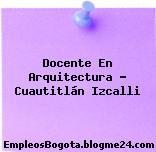Docente En Arquitectura – Cuautitlán Izcalli