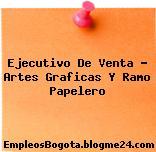Ejecutivo de venta Artes graficas y ramo papelero