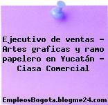 Ejecutivo de ventas – Artes graficas y ramo papelero en Yucatán – Ciasa Comercial