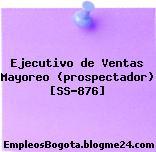 Ejecutivo de Ventas Mayoreo (prospectador) [SS-876]