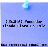 (JOX346) Vendedor Tienda Plaza La Isla