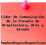Líder de Comunicación de la Escuela de Arquitectura, Arte y Diseño