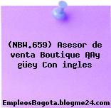 (NBW.659) Asesor de venta Boutique ¡Ay güey Con ingles