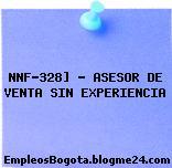 NNF-328] – ASESOR DE VENTA SIN EXPERIENCIA