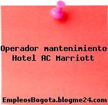 Operador mantenimiento Hotel AC Marriott