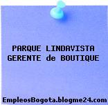 PARQUE LINDAVISTA GERENTE de BOUTIQUE