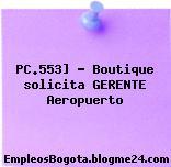 PC.553] – Boutique solicita GERENTE Aeropuerto