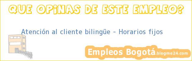 Atención al cliente bilingüe – Horarios fijos