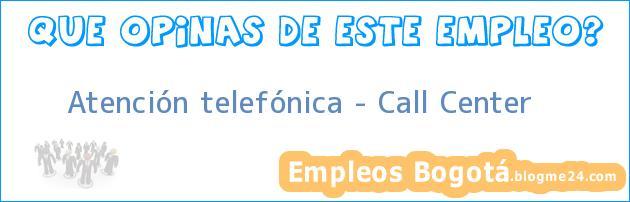 Atención telefónica – Call Center