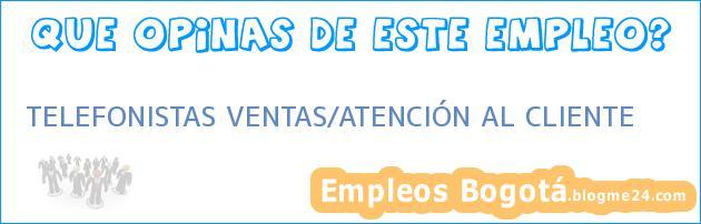 TELEFONISTAS VENTAS/ATENCIÓN AL CLIENTE