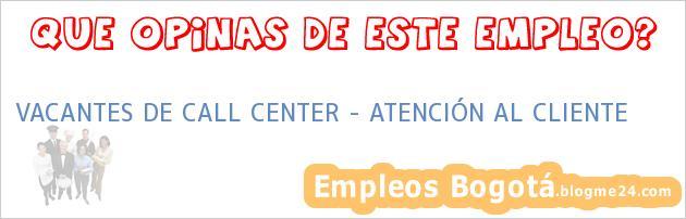 VACANTES DE CALL CENTER – ATENCIÓN AL CLIENTE