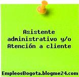 Asistente administrativo y/o Atención a cliente