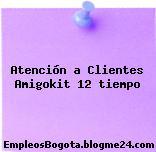 Atención a Clientes Amigokit 12 tiempo