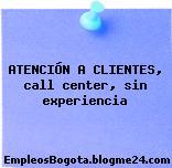 ATENCIÓN A CLIENTES, call center, sin experiencia