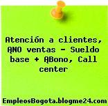 Atención a clientes, ¡NO ventas – Sueldo base + ¡Bono, Call center