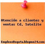 Atención a clientes y ventas Cd. Satelite