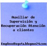 Auxiliar de Supervisión y Recuperación Atención a clientes