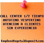 CALL CENTER 1/2 TIEMPO MATUTINO VESPERTINO ATENCION A CLIENTES SIN EXPERIENCIA