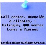 Call center, Atención a clientes, – Bilingüe, ¡NO ventas Lunes a Viernes