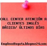 CALL CENTER ATENCIÓN A CLIENTES INGLÉS BÁSICO/ ÚLTIMOS DÍAS