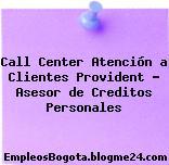 Call Center Atención a Clientes Provident – Asesor de Creditos Personales