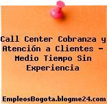 Call Center Cobranza y Atención a Clientes – Medio Tiempo Sin Experiencia