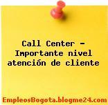 Call Center – Importante nivel atención de cliente